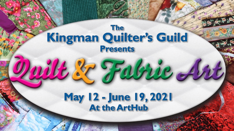 The ArtHub is hosting a Quilt & Fabric Art show presented by the Kingman Quilters Guild